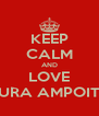 KEEP CALM AND LOVE GURA AMPOITEI - Personalised Poster A4 size