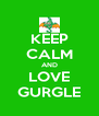 KEEP CALM AND LOVE GURGLE - Personalised Poster A4 size