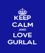 KEEP CALM AND LOVE GURLAL - Personalised Poster A4 size
