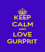 KEEP CALM AND LOVE GURPRIT - Personalised Poster A4 size