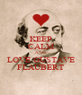 KEEP CALM AND LOVE GUSTAVE FLAUBERT - Personalised Poster A4 size
