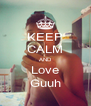 KEEP CALM AND Love Guuh - Personalised Poster A4 size