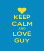 KEEP CALM AND LOVE GUY - Personalised Poster A4 size