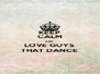 KEEP CALM AND LOVE GUYS THAT DANCE - Personalised Poster A4 size