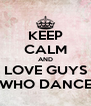 KEEP CALM AND LOVE GUYS WHO DANCE - Personalised Poster A4 size