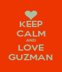 KEEP CALM AND LOVE GUZMAN - Personalised Poster A4 size