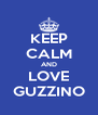 KEEP CALM AND LOVE GUZZINO - Personalised Poster A4 size