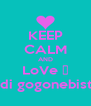 KEEP CALM AND LoVe ♥ gverdi gogonebistvis!♥ - Personalised Poster A4 size