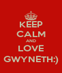 KEEP CALM AND LOVE GWYNETH:) - Personalised Poster A4 size
