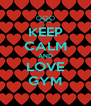 KEEP CALM AND LOVE GYM - Personalised Poster A4 size
