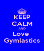 KEEP CALM AND Love  Gymlastics - Personalised Poster A4 size