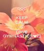 KEEP CALM AND LOVE GYMNASTICS❤️ - Personalised Poster A4 size