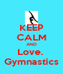 KEEP CALM AND Love.  Gymnastics - Personalised Poster A4 size