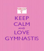 KEEP CALM AND LOVE GYMNASTIS - Personalised Poster A4 size