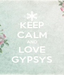 KEEP CALM AND LOVE GYPSYS - Personalised Poster A4 size
