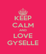 KEEP CALM AND LOVE GYSELLE - Personalised Poster A4 size