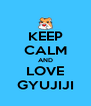 KEEP CALM AND LOVE GYUJIJI - Personalised Poster A4 size