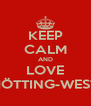 KEEP CALM AND LOVE HÖTTING-WEST - Personalised Poster A4 size