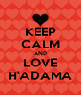 KEEP CALM AND LOVE H'ADAMA - Personalised Poster A4 size