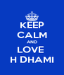 KEEP CALM AND LOVE  H DHAMI - Personalised Poster A4 size