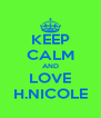 KEEP CALM AND LOVE H.NICOLE - Personalised Poster A4 size
