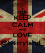 KEEP CALM AND LOVE @h4rryland_ - Personalised Poster A4 size