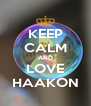 KEEP CALM AND LOVE HAAKON - Personalised Poster A4 size