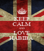 KEEP CALM AND LOVE HABIBA  - Personalised Poster A4 size