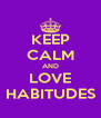 KEEP CALM AND LOVE HABITUDES - Personalised Poster A4 size