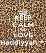 KEEP CALM AND LOVE Haddiyyah ;*  - Personalised Poster A4 size