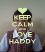 KEEP CALM AND LOVE HADDY - Personalised Poster A4 size