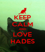 KEEP CALM AND LOVE HADES - Personalised Poster A4 size