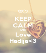 KEEP CALM AND Love Hadija<3 - Personalised Poster A4 size