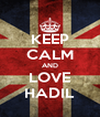KEEP CALM AND LOVE HADIL - Personalised Poster A4 size