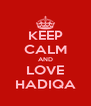 KEEP CALM AND LOVE HADIQA - Personalised Poster A4 size