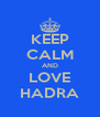 KEEP CALM AND LOVE HADRA - Personalised Poster A4 size