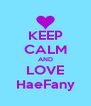 KEEP CALM AND LOVE HaeFany - Personalised Poster A4 size