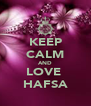 KEEP CALM AND LOVE  HAFSA - Personalised Poster A4 size