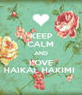 KEEP CALM AND LOVE HAIKAL HAKIMI  - Personalised Poster A4 size