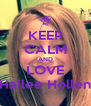 KEEP CALM AND LOVE Hailee Hollen - Personalised Poster A4 size