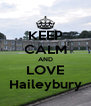 KEEP CALM AND LOVE Haileybury - Personalised Poster A4 size