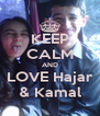 KEEP CALM AND LOVE Hajar & Kamal - Personalised Poster A4 size