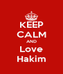 KEEP CALM AND Love Hakim - Personalised Poster A4 size