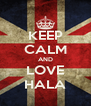 KEEP CALM AND LOVE HALA - Personalised Poster A4 size