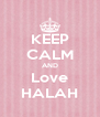 KEEP CALM AND Love HALAH - Personalised Poster A4 size