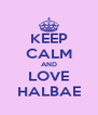 KEEP CALM AND LOVE HALBAE - Personalised Poster A4 size