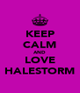 KEEP CALM AND LOVE HALESTORM - Personalised Poster A4 size