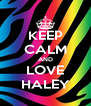KEEP CALM AND LOVE HALEY - Personalised Poster A4 size