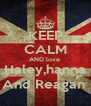KEEP CALM AND love  Haley,hanna And Reagan  - Personalised Poster A4 size