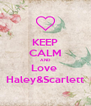 KEEP CALM AND Love  Haley&Scarlett - Personalised Poster A4 size